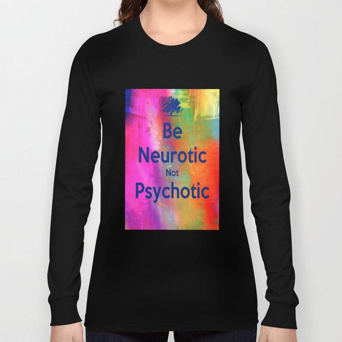 Be Neurotic Long Sleeve T-shirt