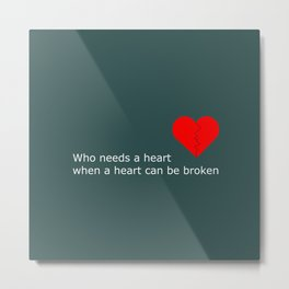 What's love got to do with it Metal Print