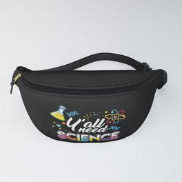 Y'all Need Science Fanny Pack