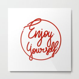 Enjoy Yourself Metal Print