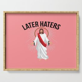Funny Jesus Christian Quote Meme Later Haters Gift Serving Tray