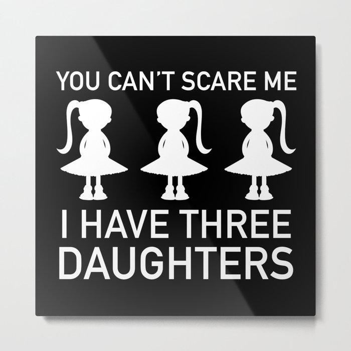 I Have Three Daughters Metal Print