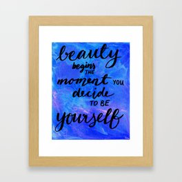 Beauty Begins the Moment you Decide to be Yourself Framed Art Print