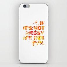 Not Messy Not Fun iPhone & iPod Skin