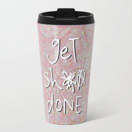 get sh** done - hot pink Travel Mug