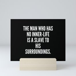 The man who has no inner life is a slave to his surroundings Mini Art Print