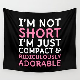 I'm Not Short I'm Just Compact & Ridiculously Adorable (Black) Wall Tapestry