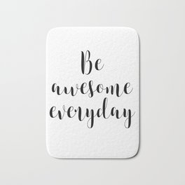 Be Awesome Everyday, Motivational Quote, Inspirational Quote Bath Mat