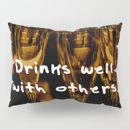 Drinks well with others Pillow Sham