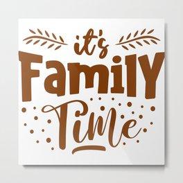 it's Family Time Metal Print