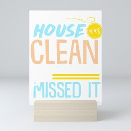 Sarcastic Humor Puns The House Was Clean Last Week Funny Sarcasm Gift Mini Art Print