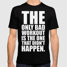 The only bad workout... Gym Motivational Quote Mens Fitted Tee Black MEDIUM