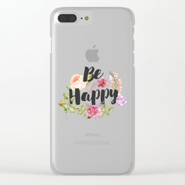 Be happy Inspirational Quote Clear iPhone Case