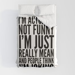 I'M ACTUALLY NOT FUNNY I'M JUST REALLY MEAN AND PEOPLE THINK I'M JOKING Duvet Cover