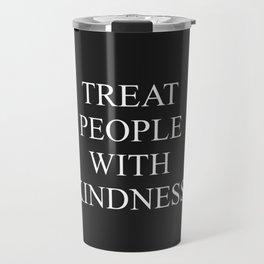 TREAT PEOPLE WITH KINDNESS Travel Mug