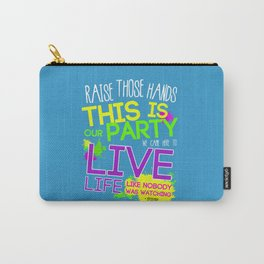 Raise those Hands, this is our Party...#macklemore Carry-All Pouch