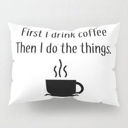 First Coffee Pillow Sham
