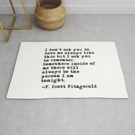 I don't ask you to love me always like this - Fitzgerald quote Rug
