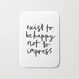 Exist to Be Happy Not to Impress black and white modern typography quote poster wall art home decor Bath Mat