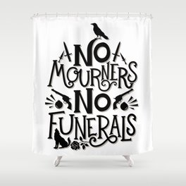 No Mourners Dregs Quote Shower Curtain