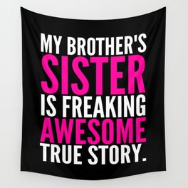 My Brother's Sister is Freaking Awesome True Story (Black - White - Pink) Wall Tapestry