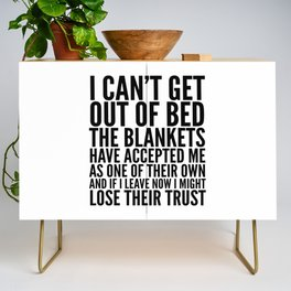 I CAN'T GET OUT OF BED THE BLANKETS HAVE ACCEPTED ME AS ONE OF THEIR OWN Credenza