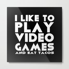 I like to play video games and eat tacos Metal Print