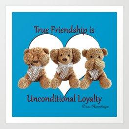 True Friendship is Unconditional Loyalty - Blue Art Print