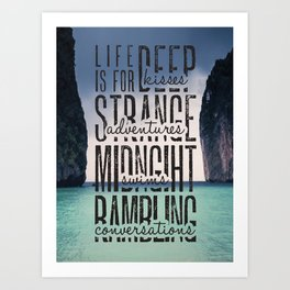 Life is for Deep Kisses Art Print