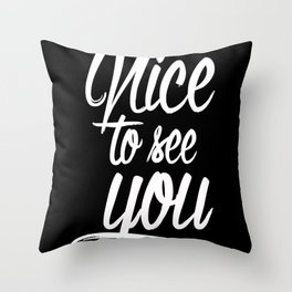 nice to see you Throw Pillow