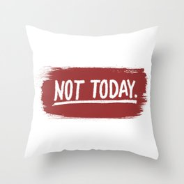 Not Today. Throw Pillow