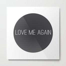 Love Me Again Metal Print