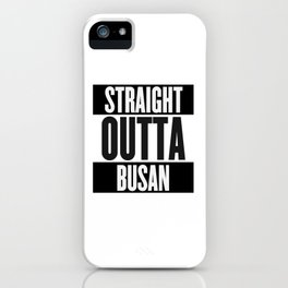 Straight Outta Busan iPhone Case