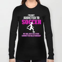 Funny Girls Soccer Shirts Not Addicted Long Sleeve T-shirt