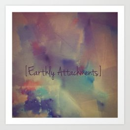 Earthly Attachments Art Print