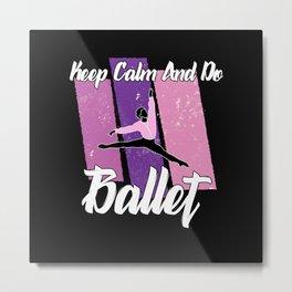 keep calm and do ballet Metal Print