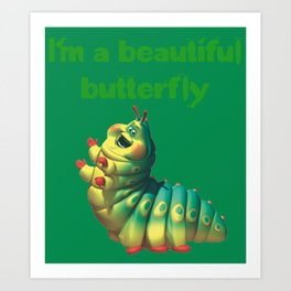 I'm a beautiful butterfly Art Print