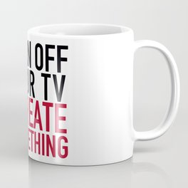 Turn off Your TV - you're a creator Coffee Mug