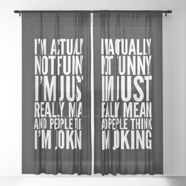 I'M ACTUALLY NOT FUNNY I'M JUST REALLY MEAN AND PEOPLE THINK I'M JOKING (Black & White) Sheer Curtain