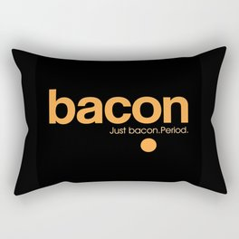 Bacon. Just bacon. Period. Rectangular Pillow