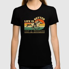 Life Is Better On A Horse T-shirt