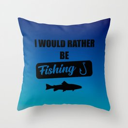 i would rather be fishing quote Throw Pillow