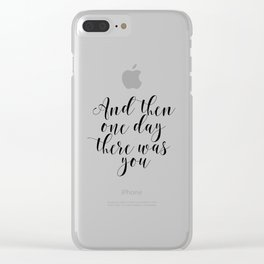 Printable Wall art, Wedding Sign, And then one day there was you, Love Wall Art, Bedroom Print, Brid Clear iPhone Case