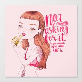 not asking for it. stop rape culture Canvas Print