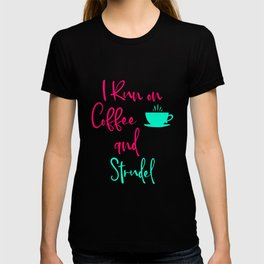 I Run on Coffee and Strudel German Breakfast Pastry Quote T-shirt