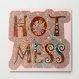 Hot Mess Metal Print