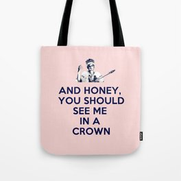 And Honey You Should See Me In A Crown. Tote Bag