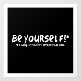 Be Yourself!* Art Print