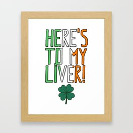 St. Patrick's Day - Here's To My Liver! Framed Art Print