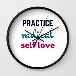 Practice Radical Self Love Wall Clock